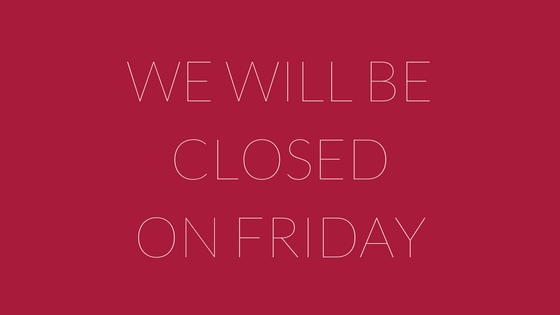 We will be closed on Friday 1